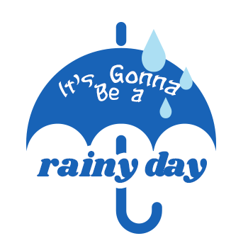 Its' Gonna Be a Rainy Day