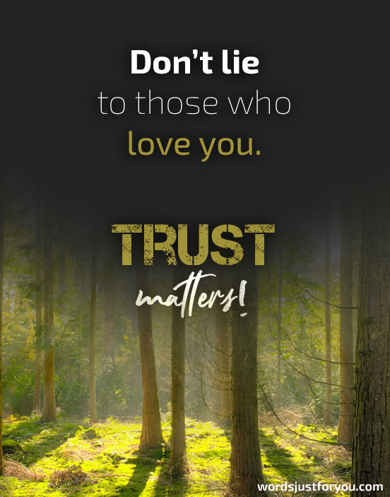 Don't Lie to those who love you